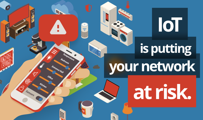 IoT devices are putting your network at risk
